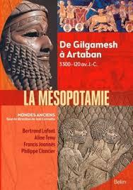 La Mésopotamie, de Gilgamesh à Artaban, 3300-120 av. J.-C.